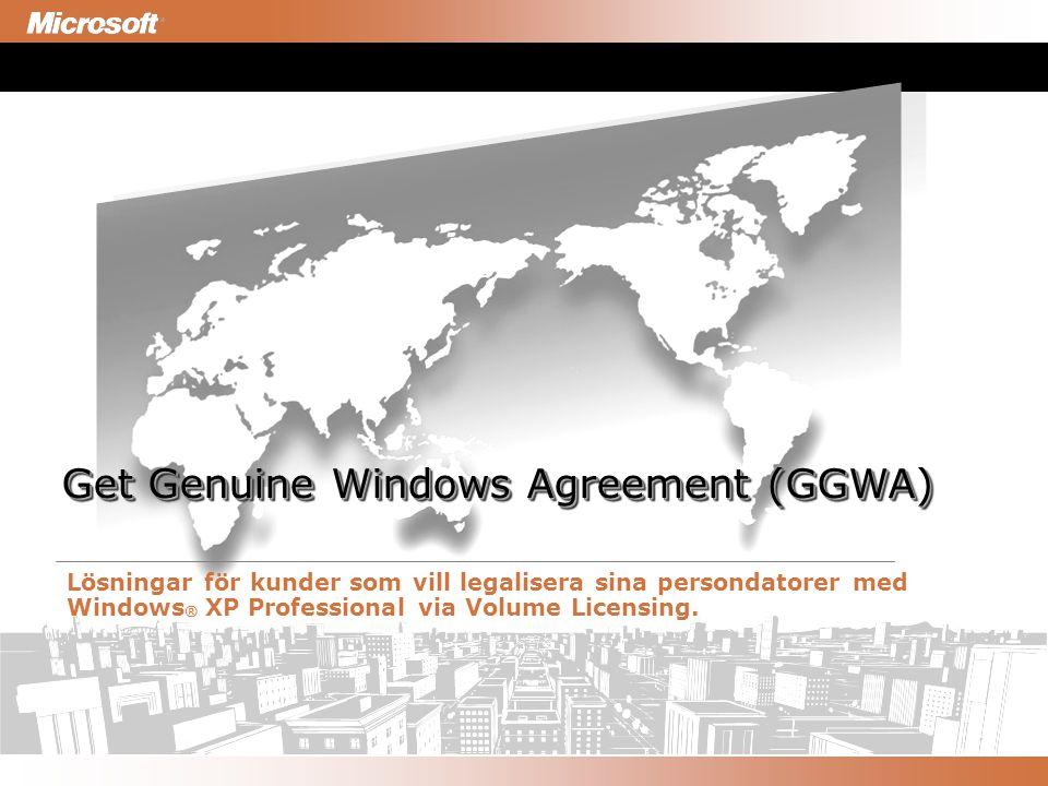1 Get Genuine Windows Agreement (GGWA) Lösningar för kunder som vill legalisera sina persondatorer med Windows ® XP Professional via Volume Licensing.