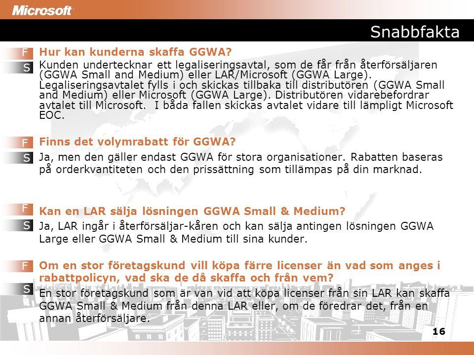 Hur kan kunderna skaffa GGWA? Kunden undertecknar ett legaliseringsavtal, som de får från återförsäljaren (GGWA Small and Medium) eller LAR/Microsoft