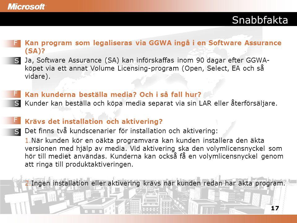17 Snabbfakta Kan program som legaliseras via GGWA ingå i en Software Assurance (SA)? Ja, Software Assurance (SA) kan införskaffas inom 90 dagar efter