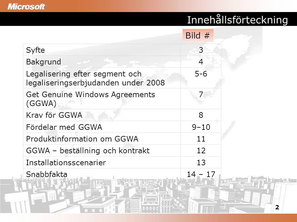 2 Innehållsförteckning Syfte3 Bakgrund4 Legalisering efter segment och legaliseringserbjudanden under 2008 5-6 Get Genuine Windows Agreements (GGWA) 7