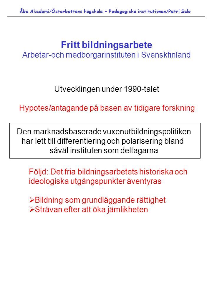 Fritt bildningsarbete Arbetar-och medborgarinstituten i Svenskfinland Åbo Akademi/Österbottens högskola – Pedagogiska institutionen/Petri Salo Utveckl