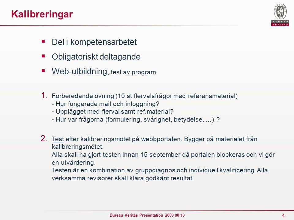 4 Bureau Veritas Presentation 2009-08-13 Kalibreringar  Del i kompetensarbetet  Obligatoriskt deltagande  Web-utbildning, test av program 1.