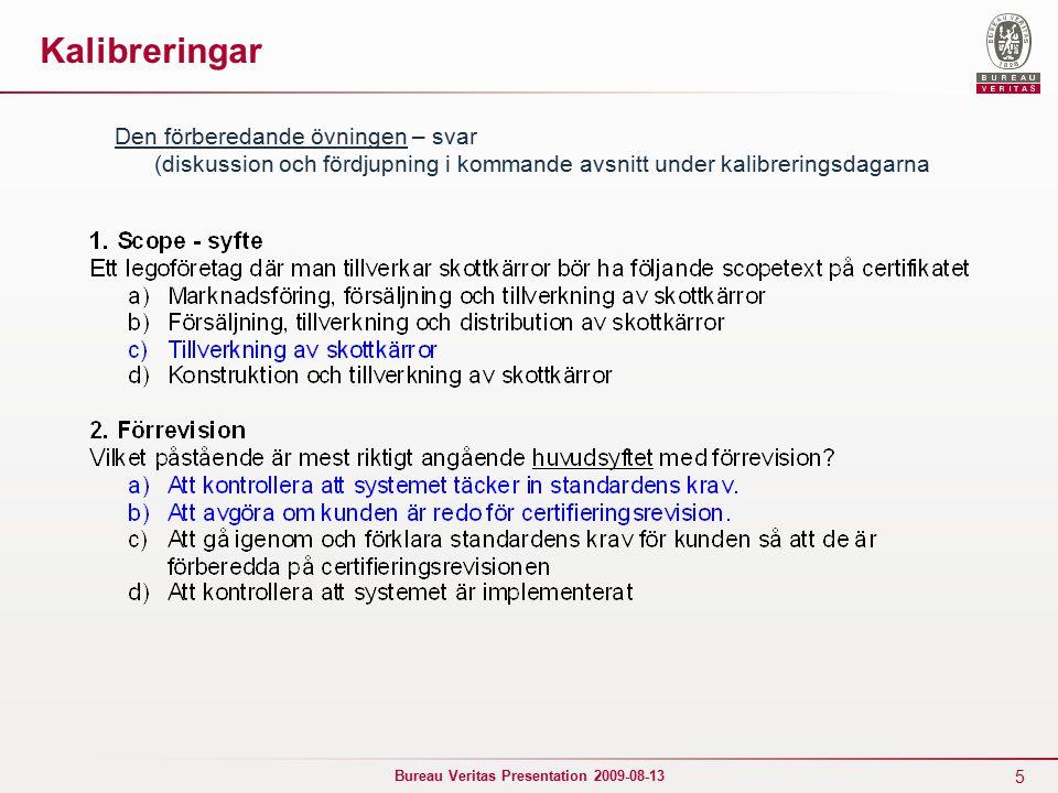 26 Bureau Veritas Presentation 2009-08-13 Kunders Feedback – klagomål ► Klagomål, SF26 2009: 9 rapporter i SF26 (tom juni).
