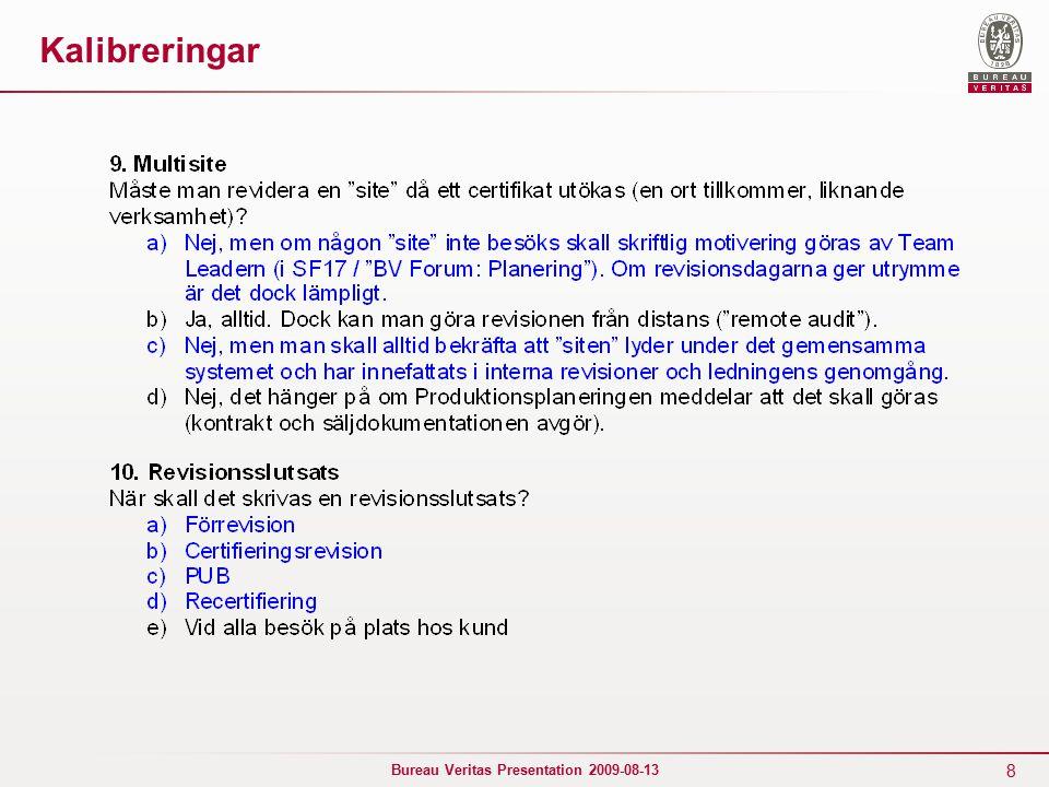 19 Bureau Veritas Presentation 2009-08-13 SWEDAC 2009 ► Årlig granskning mot ISO 17021 17-19 Feb 2008 Göteborgskontoret