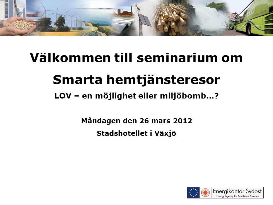 Välkommen till seminarium om Smarta hemtjänsteresor LOV – en möjlighet eller miljöbomb…? Måndagen den 26 mars 2012 Stadshotellet i Växjö