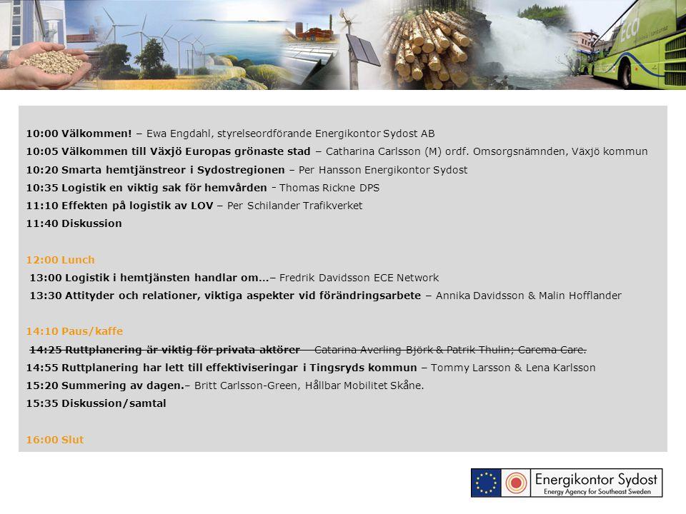 10:00 Välkommen! – Ewa Engdahl, styrelseordförande Energikontor Sydost AB 10:05 Välkommen till Växjö Europas grönaste stad – Catharina Carlsson (M) or