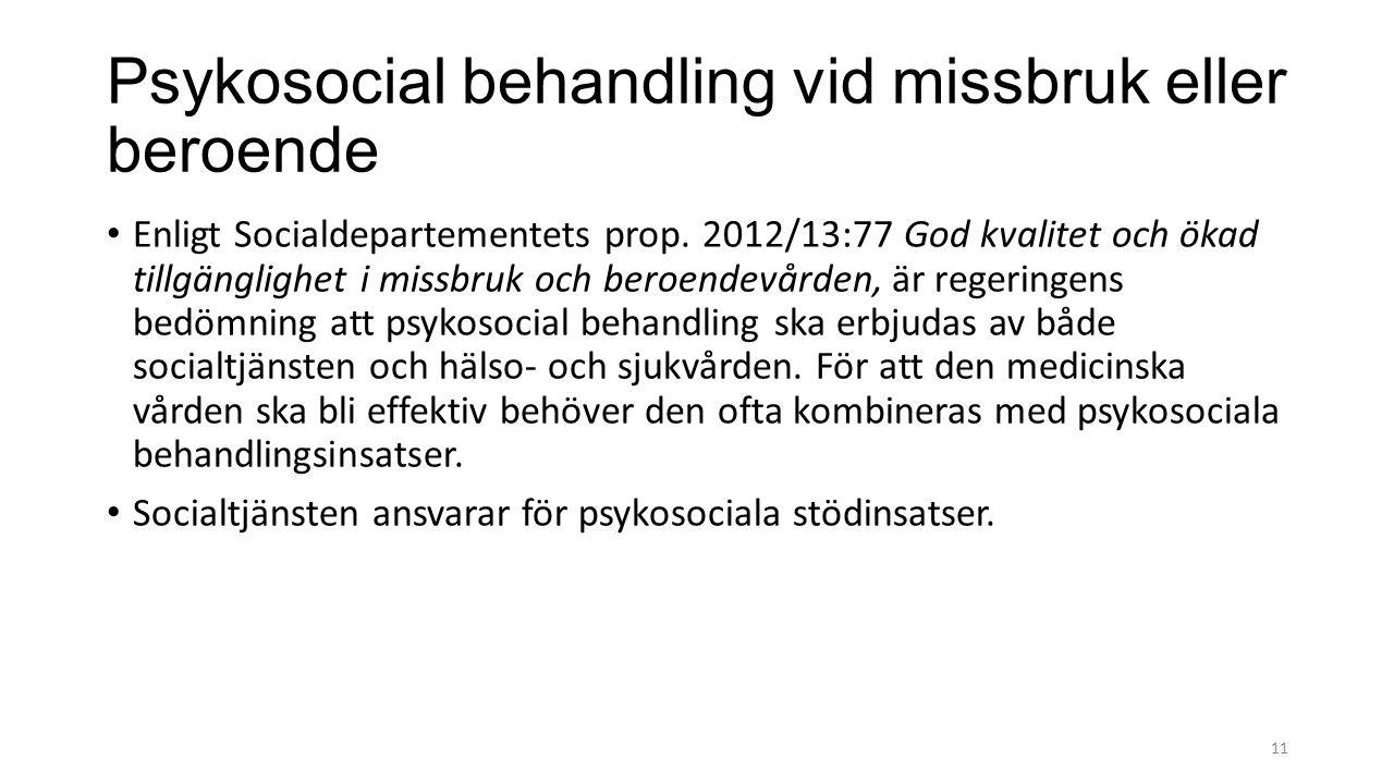 Psykosocial behandling vid missbruk eller beroende Enligt Socialdepartementets prop. 2012/13:77 God kvalitet och ökad tillgänglighet i missbruk och be