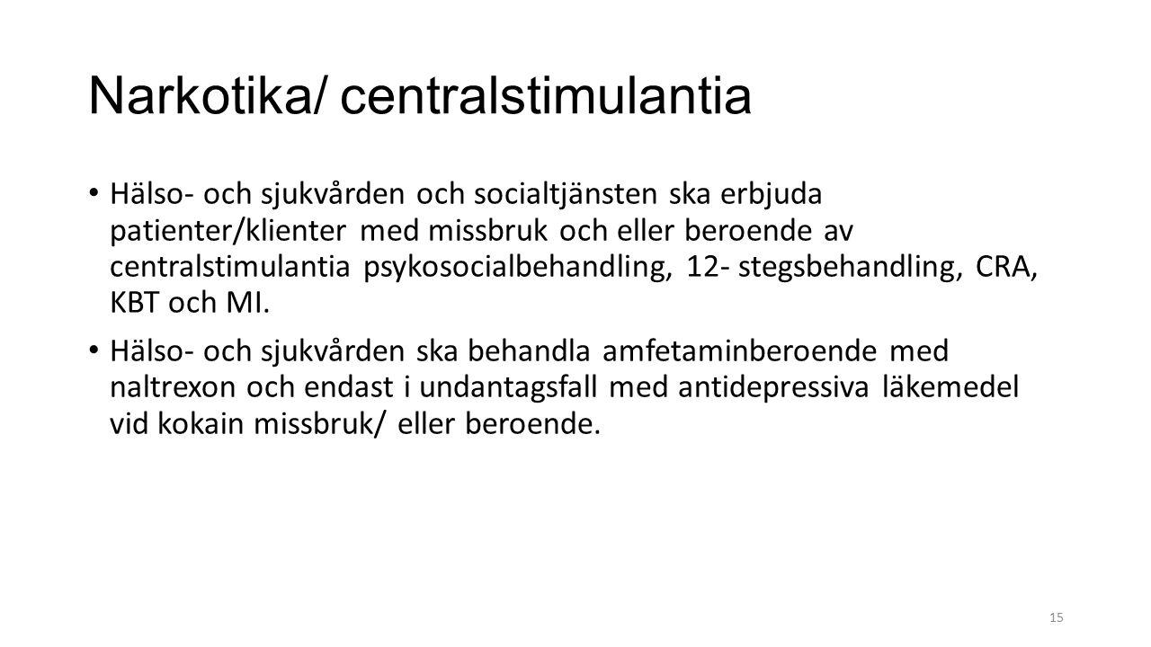 Narkotika/ centralstimulantia Hälso- och sjukvården och socialtjänsten ska erbjuda patienter/klienter med missbruk och eller beroende av centralstimul
