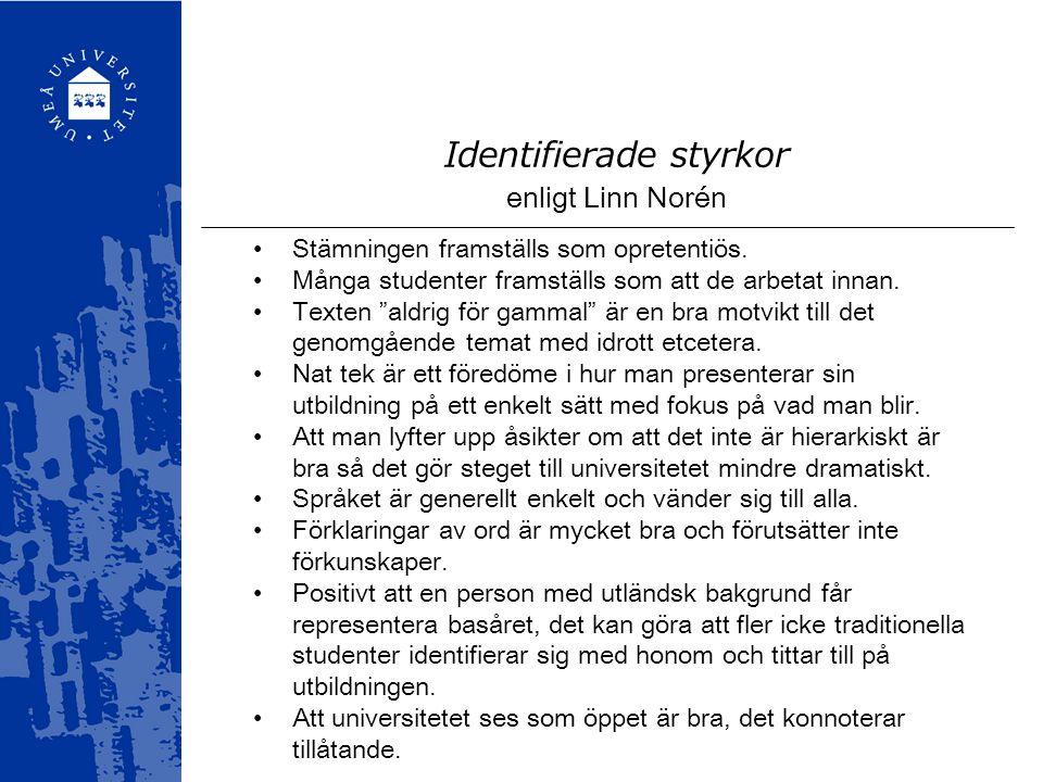 """Identifierade styrkor enligt Linn Norén Stämningen framställs som opretentiös. Många studenter framställs som att de arbetat innan. Texten """"aldrig för"""