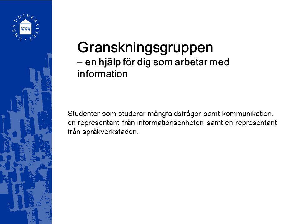 Granskningsgruppen – en hjälp för dig som arbetar med information Studenter som studerar mångfaldsfrågor samt kommunikation, en representant från informationsenheten samt en representant från språkverkstaden.