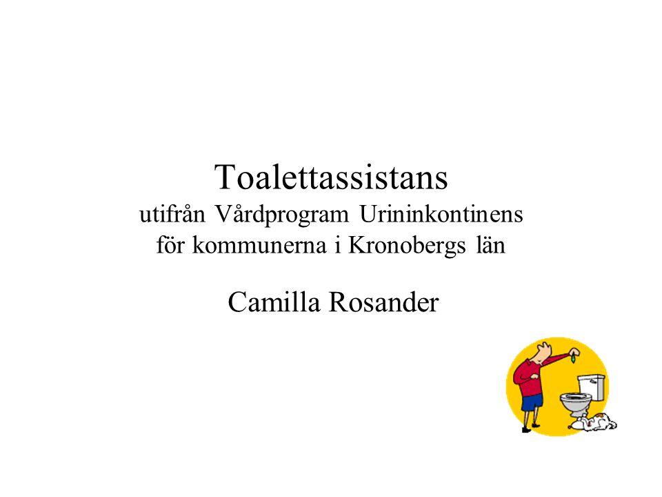 Toalettassistans utifrån Vårdprogram Urininkontinens för kommunerna i Kronobergs län Camilla Rosander