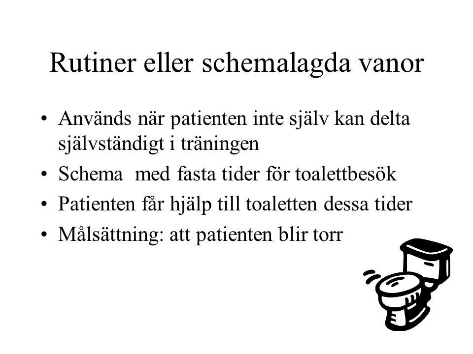 Vaneträning Ett schema görs med tider så att det passar patientens egen blåsfunktion Patienten får hjälp till toaletten dessa tider Målsättning: Att få patienten torr