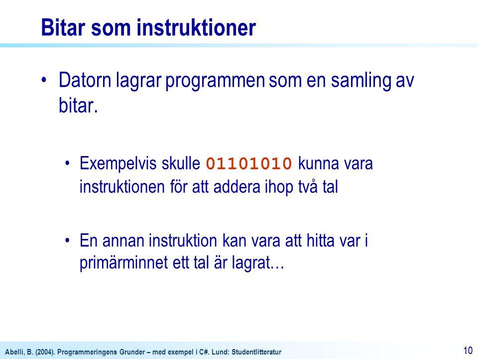 Abelli, B. (2004). Programmeringens Grunder – med exempel i C#. Lund: Studentlitteratur 10 Bitar som instruktioner Datorn lagrar programmen som en sam