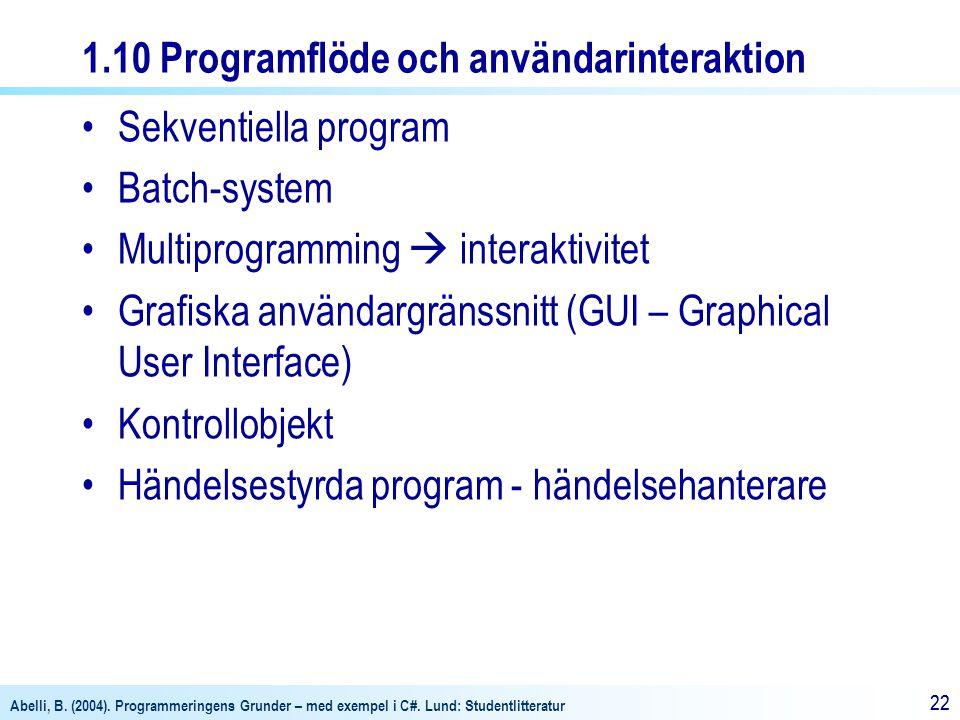 Abelli, B. (2004). Programmeringens Grunder – med exempel i C#. Lund: Studentlitteratur 22 1.10 Programflöde och användarinteraktion Sekventiella prog