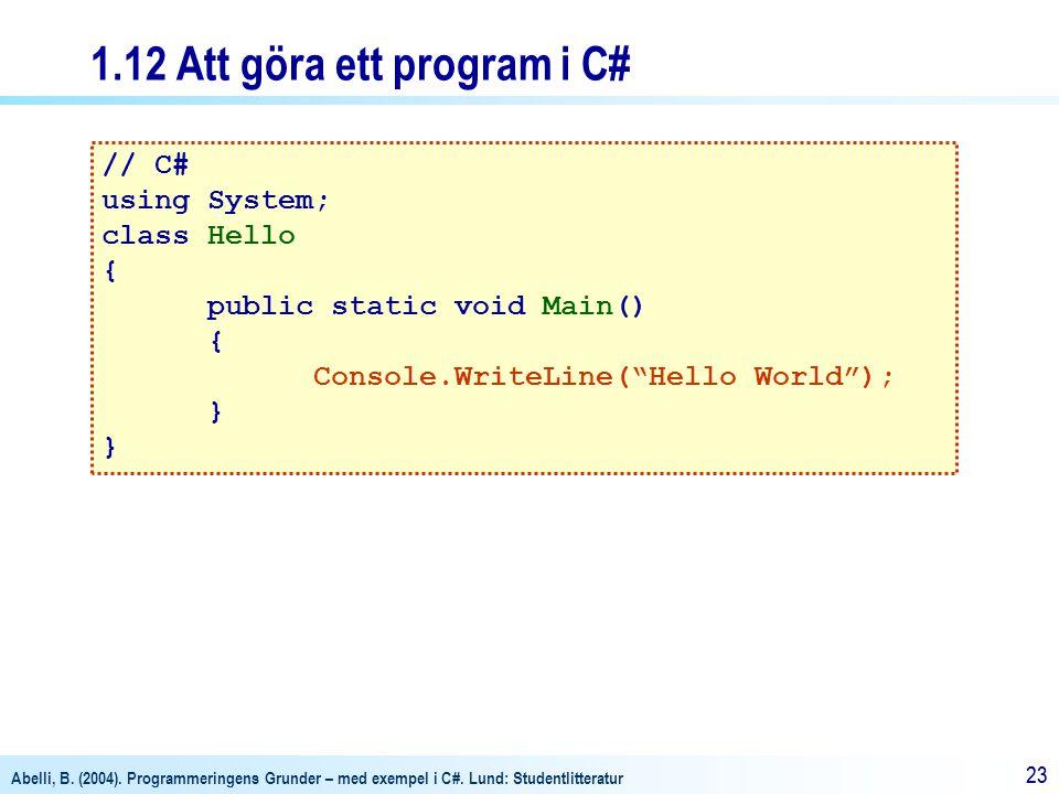 Abelli, B. (2004). Programmeringens Grunder – med exempel i C#. Lund: Studentlitteratur 23 1.12 Att göra ett program i C# // C# using System; class He