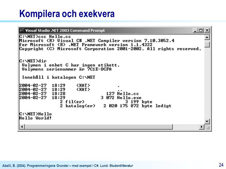 Abelli, B. (2004). Programmeringens Grunder – med exempel i C#. Lund: Studentlitteratur 24 Kompilera och exekvera