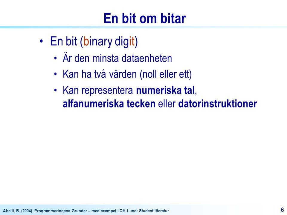 Abelli, B. (2004). Programmeringens Grunder – med exempel i C#. Lund: Studentlitteratur 66 En bit om bitar En bit (binary digit) Är den minsta dataenh