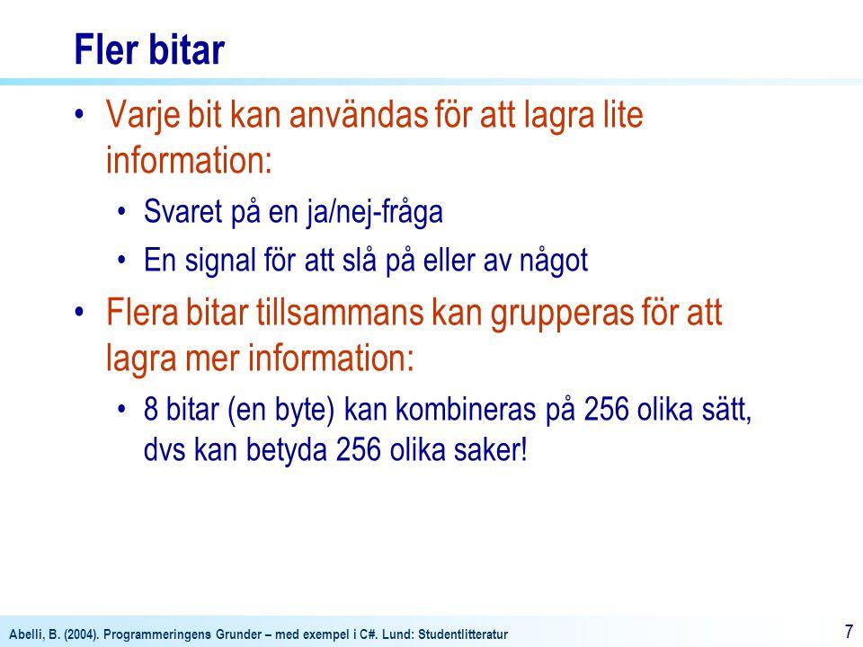 Abelli, B. (2004). Programmeringens Grunder – med exempel i C#. Lund: Studentlitteratur 77 Fler bitar Varje bit kan användas för att lagra lite inform