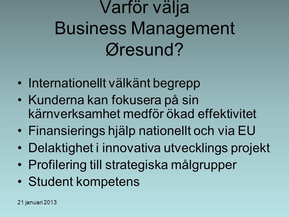 21 januari 2013 Varför välja Business Management Øresund? Internationellt välkänt begrepp Kunderna kan fokusera på sin kärnverksamhet medför ökad effe