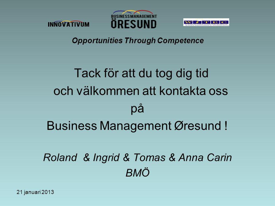 21 januari 2013 Opportunities Through Competence Tack för att du tog dig tid och välkommen att kontakta oss på Business Management Øresund .