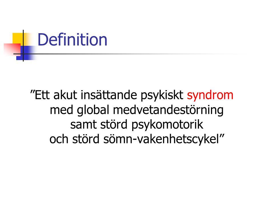 Definition Ett akut insättande psykiskt syndrom med global medvetandestörning samt störd psykomotorik och störd sömn-vakenhetscykel