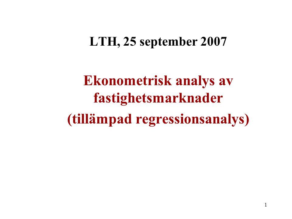 1 LTH, 25 september 2007 Ekonometrisk analys av fastighetsmarknader (tillämpad regressionsanalys)