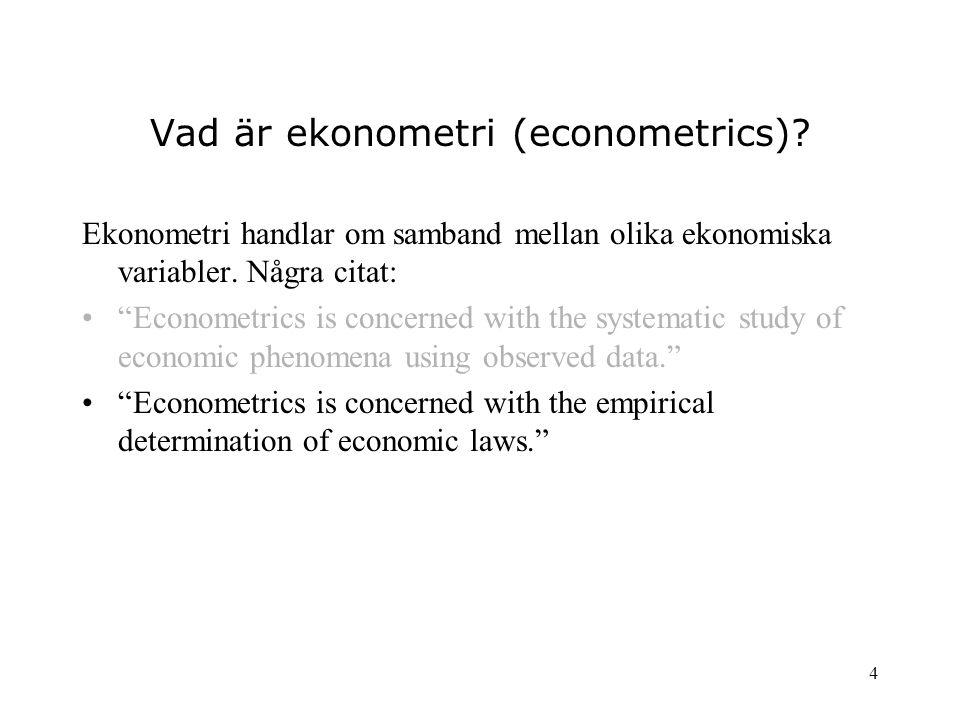 """4 Vad är ekonometri (econometrics)? Ekonometri handlar om samband mellan olika ekonomiska variabler. Några citat: """"Econometrics is concerned with the"""