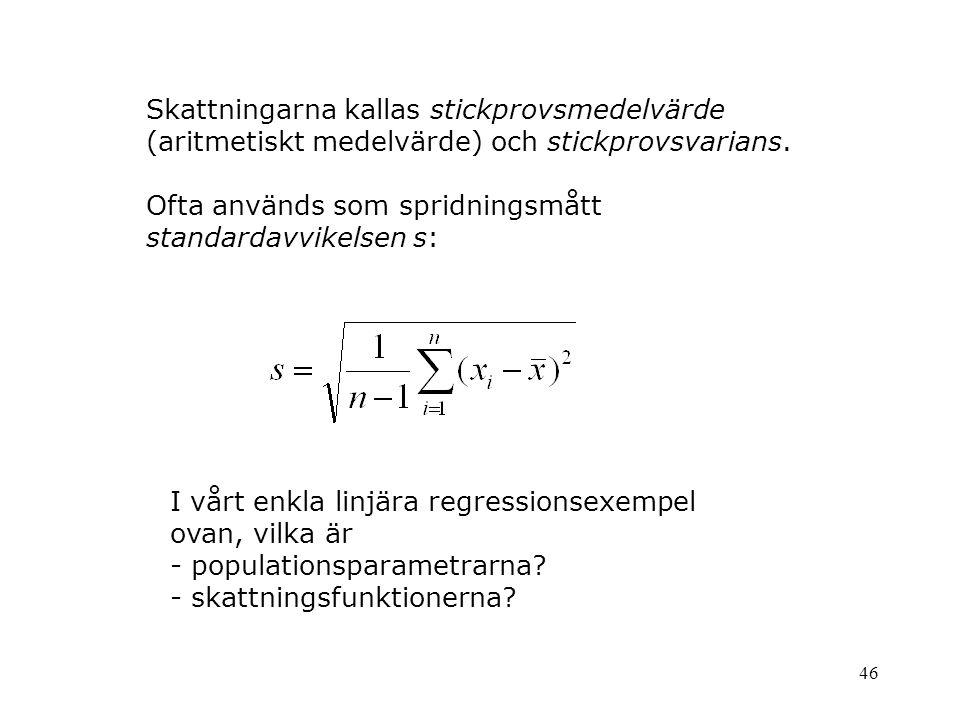 46 Skattningarna kallas stickprovsmedelvärde (aritmetiskt medelvärde) och stickprovsvarians. Ofta används som spridningsmått standardavvikelsen s: I v