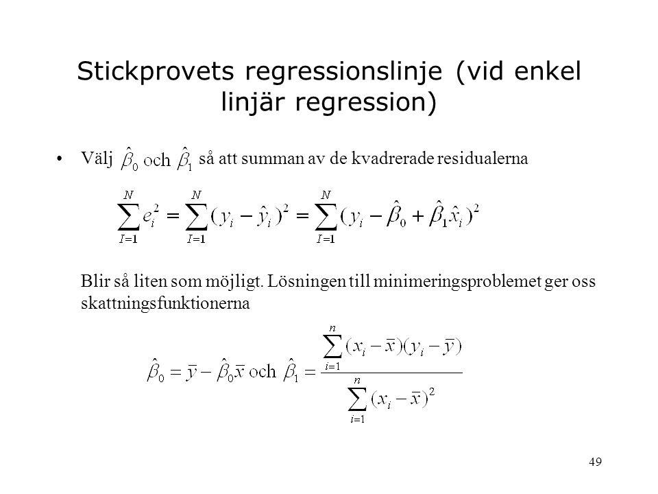 49 Stickprovets regressionslinje (vid enkel linjär regression) Välj så att summan av de kvadrerade residualerna Blir så liten som möjligt. Lösningen t