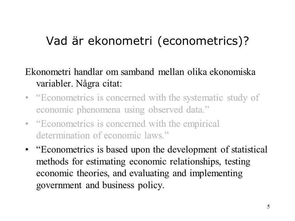 """5 Vad är ekonometri (econometrics)? Ekonometri handlar om samband mellan olika ekonomiska variabler. Några citat: """"Econometrics is concerned with the"""