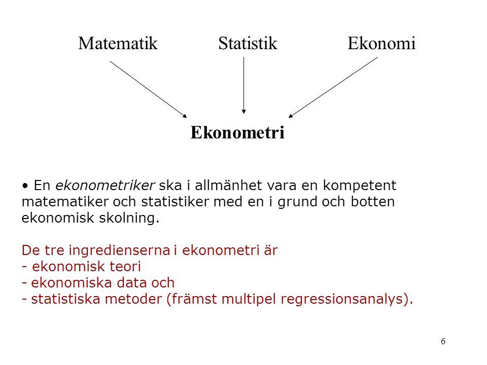 6 MatematikStatistikEkonomi Ekonometri En ekonometriker ska i allmänhet vara en kompetent matematiker och statistiker med en i grund och botten ekonom