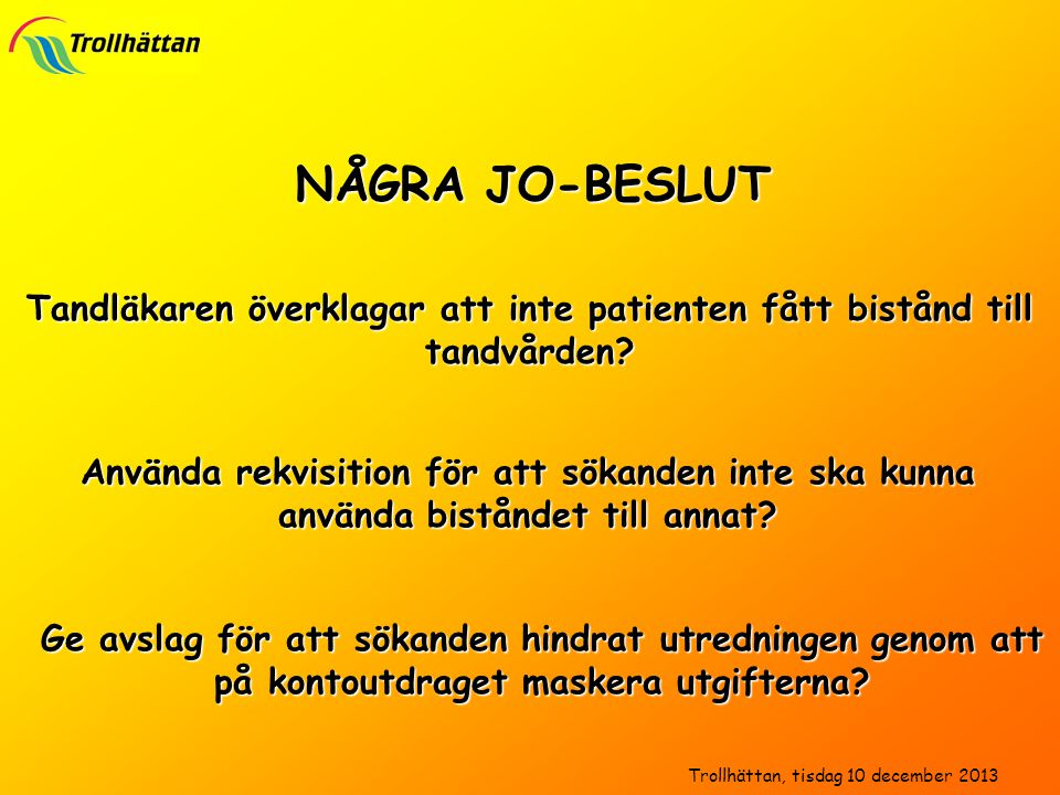 NÅGRA JO-BESLUT Trollhättan, tisdag 10 december 2013 Tandläkaren överklagar att inte patienten fått bistånd till tandvården? Använda rekvisition för a