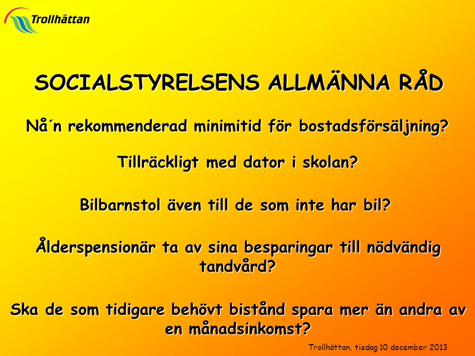 SOCIALSTYRELSENS ALLMÄNNA RÅD Nå´n rekommenderad minimitid för bostadsförsäljning? Trollhättan, tisdag 10 december 2013 Bilbarnstol även till de som i