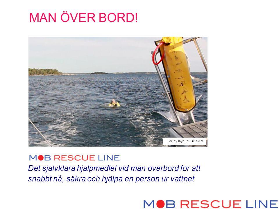 Det självklara hjälpmedlet vid man överbord för att snabbt nå, säkra och hjälpa en person ur vattnet MAN ÖVER BORD.