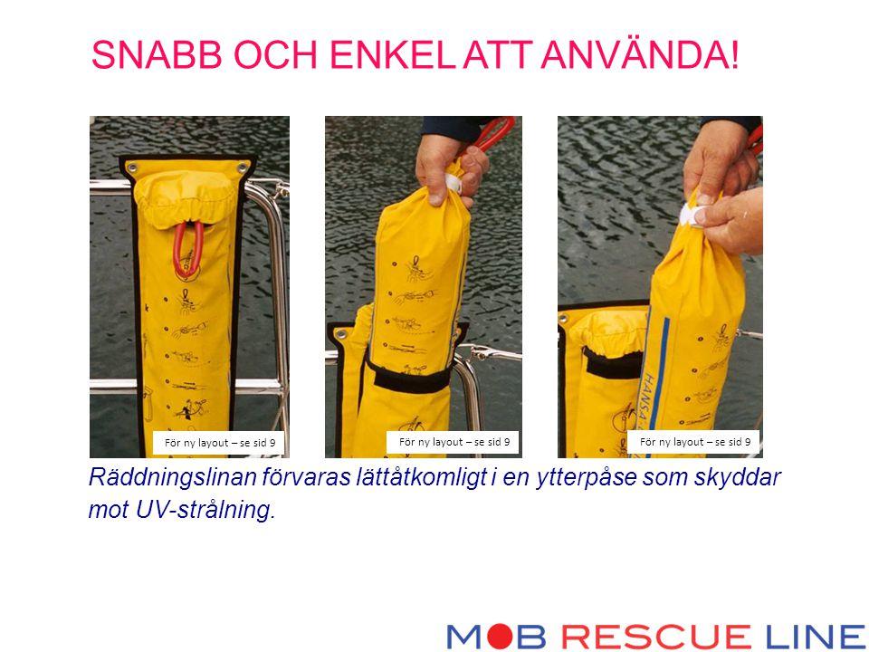 Räddningslinan förvaras lättåtkomligt i en ytterpåse som skyddar mot UV-strålning.