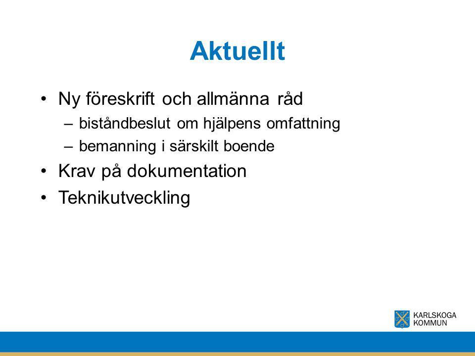 Aktuellt Ny föreskrift och allmänna råd –biståndbeslut om hjälpens omfattning –bemanning i särskilt boende Krav på dokumentation Teknikutveckling