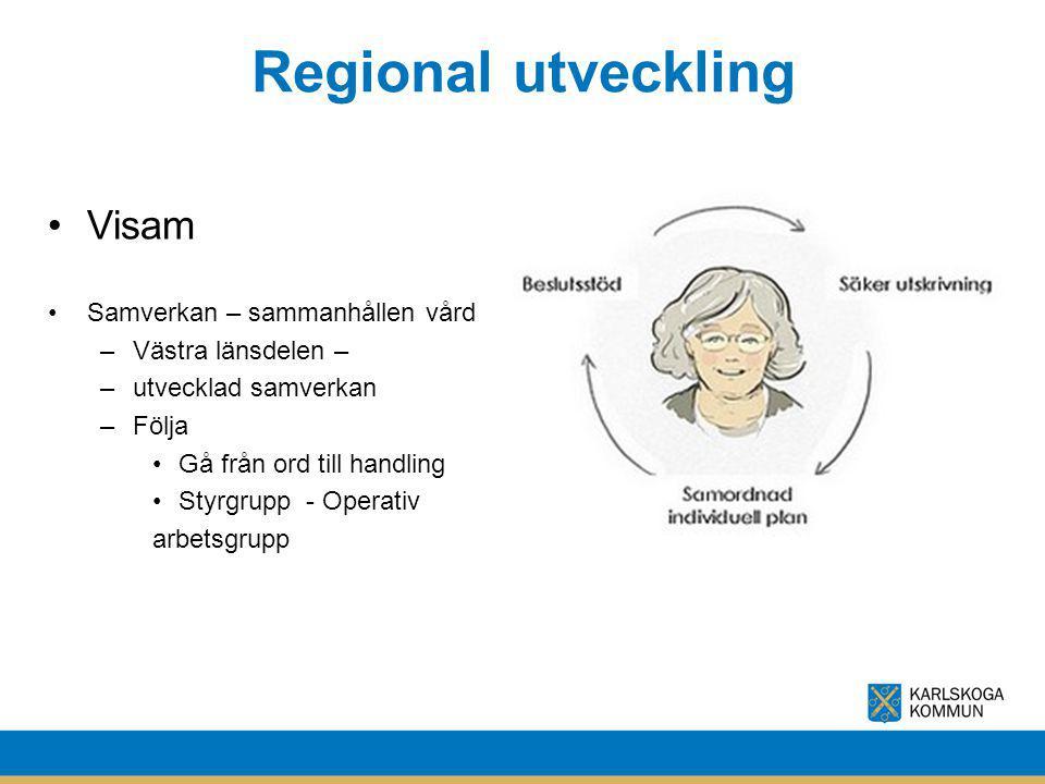 Regional utveckling Visam Samverkan – sammanhållen vård –Västra länsdelen – –utvecklad samverkan –Följa Gå från ord till handling Styrgrupp - Operativ