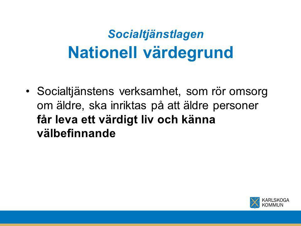 Nationell värdegrund Socialtjänstens verksamhet, som rör omsorg om äldre, ska inriktas på att äldre personer får leva ett värdigt liv och känna välbef