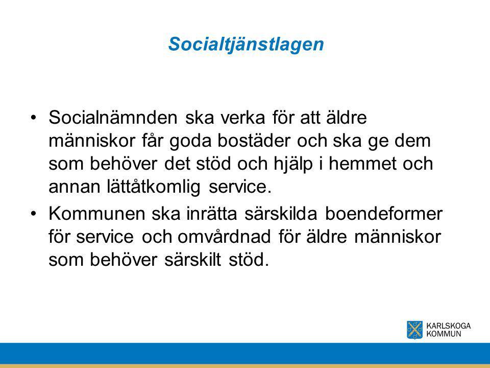 Socialtjänstlagen Socialnämnden ska verka för att äldre människor får goda bostäder och ska ge dem som behöver det stöd och hjälp i hemmet och annan l