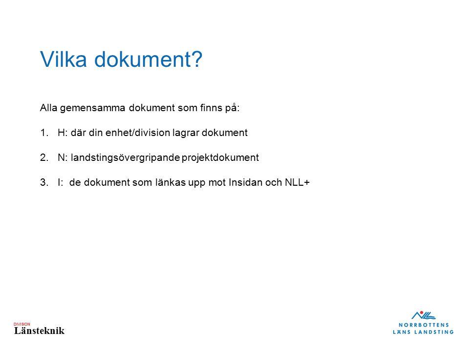 DIVISION Länsteknik Vilka dokument? Alla gemensamma dokument som finns på: 1.H: där din enhet/division lagrar dokument 2.N: landstingsövergripande pro