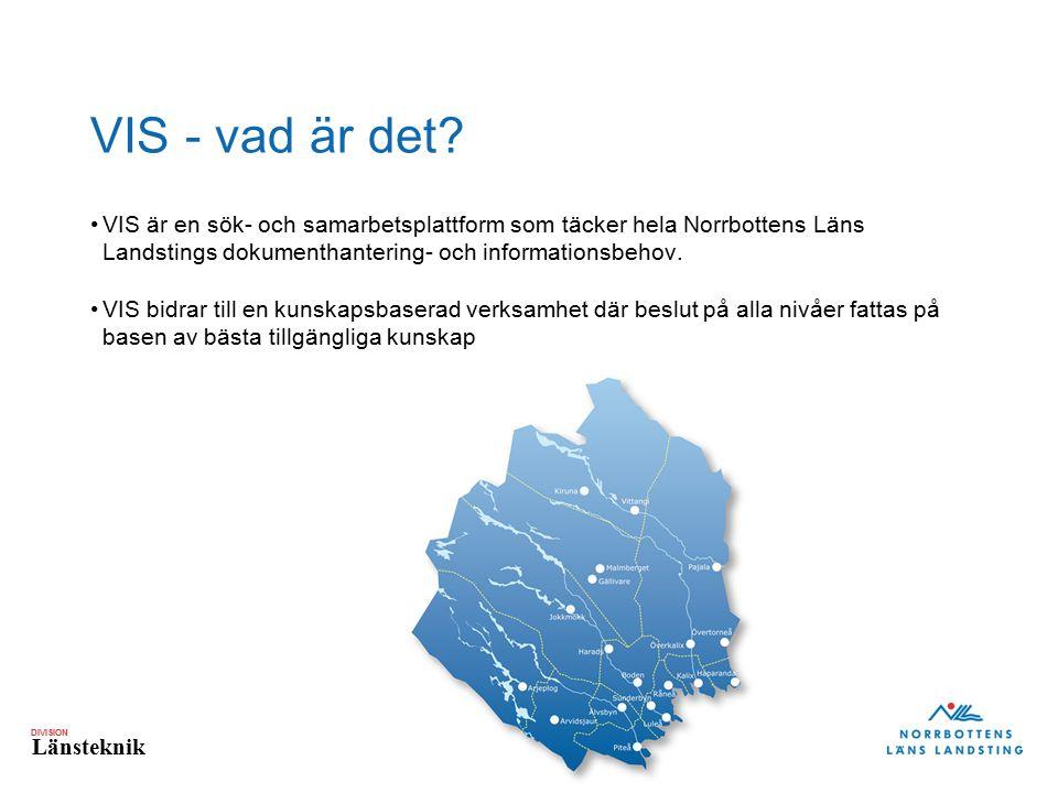 DIVISION Länsteknik VIS - vad är det? VIS är en sök- och samarbetsplattform som täcker hela Norrbottens Läns Landstings dokumenthantering- och informa