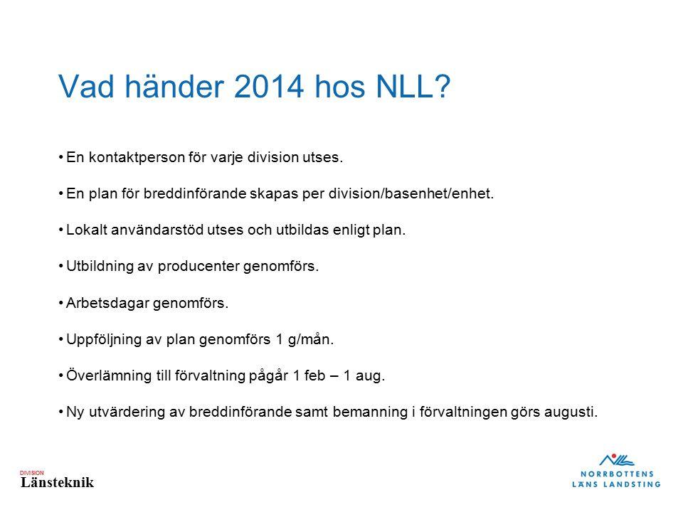 DIVISION Länsteknik Vad händer 2014 hos NLL? En kontaktperson för varje division utses. En plan för breddinförande skapas per division/basenhet/enhet.