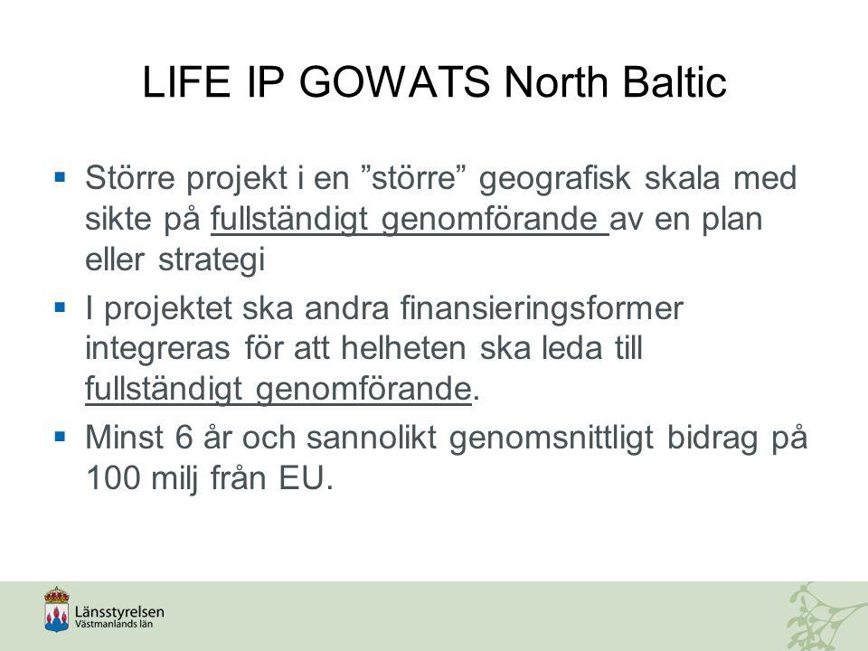 """LIFE IP GOWATS North Baltic  Större projekt i en """"större"""" geografisk skala med sikte på fullständigt genomförande av en plan eller strategi  I proje"""