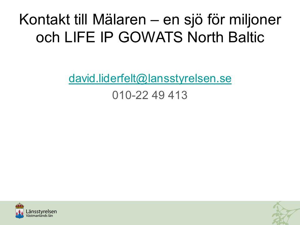 Kontakt till Mälaren – en sjö för miljoner och LIFE IP GOWATS North Baltic david.liderfelt@lansstyrelsen.se 010-22 49 413