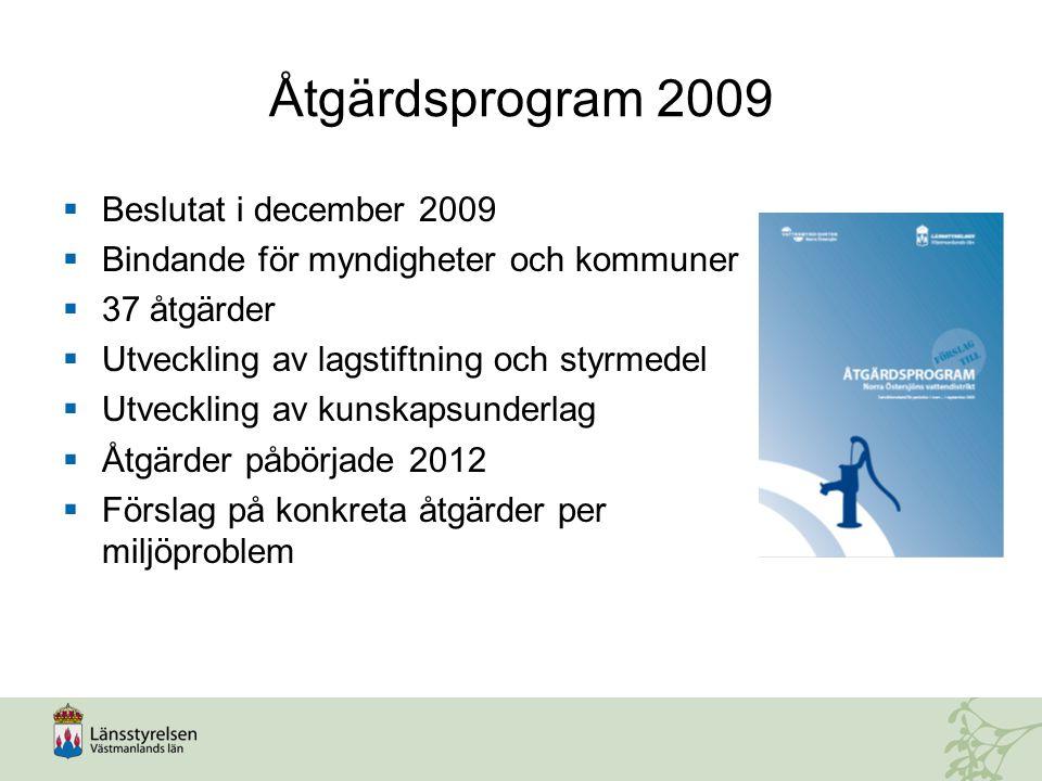 Åtgärdsprogram 2009  Beslutat i december 2009  Bindande för myndigheter och kommuner  37 åtgärder  Utveckling av lagstiftning och styrmedel  Utve