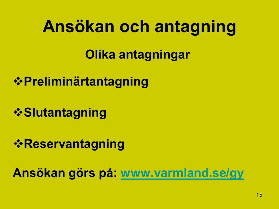 15 Ansökan och antagning Olika antagningar  Preliminärtantagning  Slutantagning  Reservantagning Ansökan görs på: www.varmland.se/gywww.varmland.se