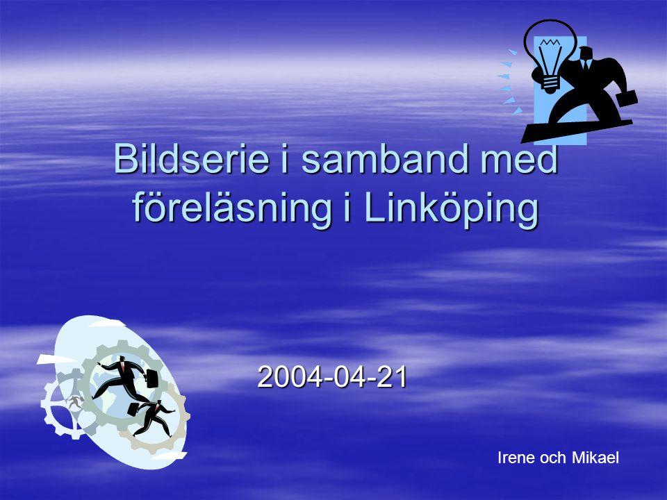 Bildserie i samband med föreläsning i Linköping 2004-04-21 Irene och Mikael