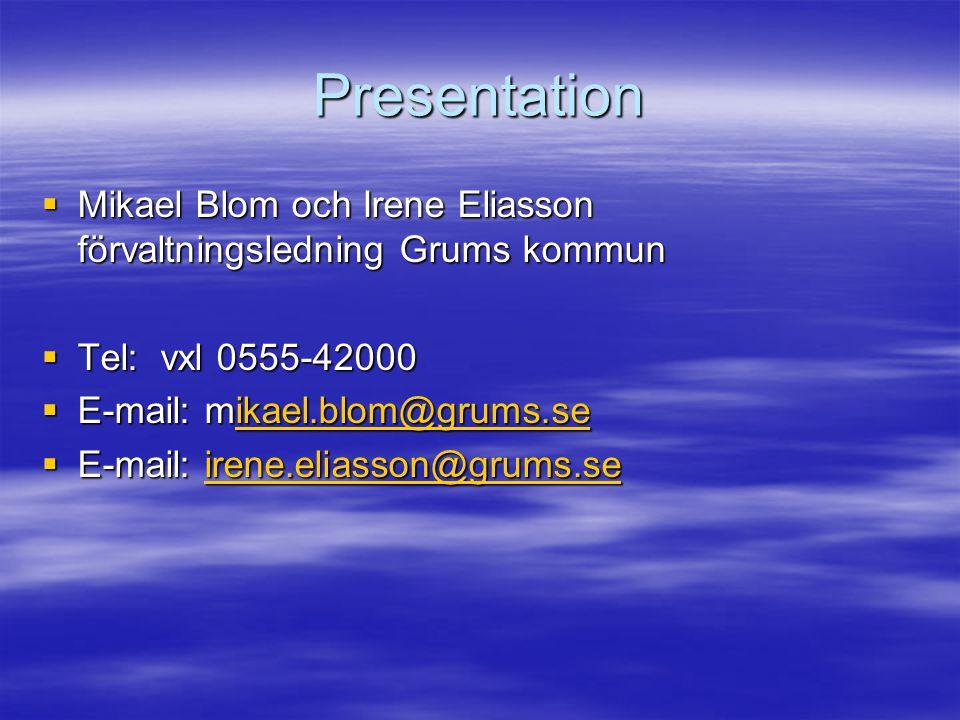 Presentation  Mikael Blom och Irene Eliasson förvaltningsledning Grums kommun  Tel: vxl 0555-42000  E-mail: mikael.blom@grums.se ikael.blom@grums.s