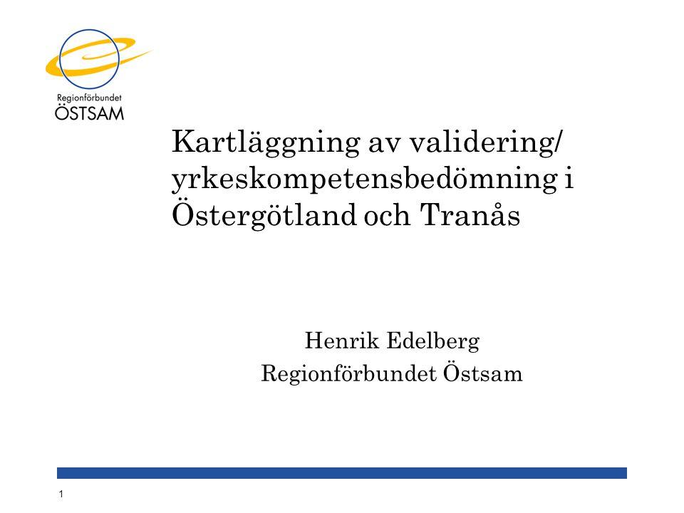 Kartläggning av validering/ yrkeskompetensbedömning i Östergötland och Tranås Henrik Edelberg Regionförbundet Östsam 1