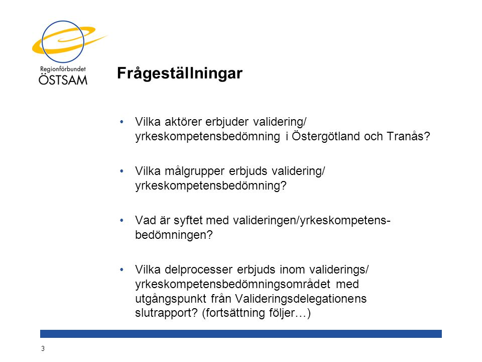 Frågeställningar Vilka aktörer erbjuder validering/ yrkeskompetensbedömning i Östergötland och Tranås? Vilka målgrupper erbjuds validering/ yrkeskompe